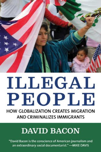 Illegal People How Globalization Creates Migration and Criminalizes Immigrants  2010 9780807042304 Front Cover