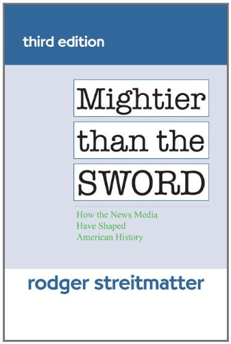 Mightier Than the Sword How the News Media Have Shaped American History 3rd 2012 edition cover