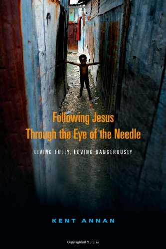Following Jesus Through the Eye of the Needle Living Fully, Loving Dangerously  2009 edition cover