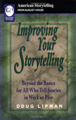 Improving Your Storytelling Beyond the Basics for All who Tell Stories in Work or Play N/A edition cover