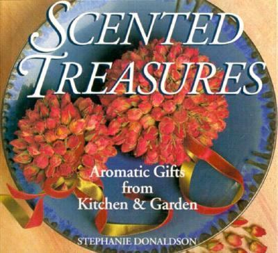 Scented Treasures Aromatic Gifts from the Kitchen and Garden Teachers Edition, Instructors Manual, etc.  9780882669304 Front Cover