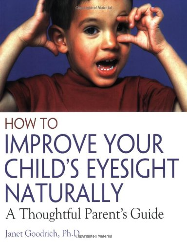 How to Improve Your Child's Eyesight Naturally A Thoughtful Parent's Guide  2004 (Revised) 9780892811304 Front Cover