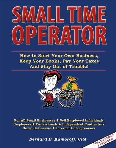 Small Time Operator : How to Start Your Own Business, Keep Your Books, Pay Your Taxes and Stay Out of Trouble 11th 2009 edition cover