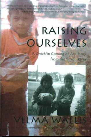 Raising Ourselves A Gwich'in Coming of Age Story from the Yukon River  2002 edition cover