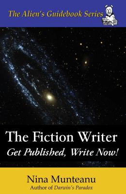 Fiction Writer Get Published, Write Now!: the ABC's of Good Writing, One Letter at a Time  2009 9780982378304 Front Cover