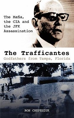 The Trafficantes: Godfathers from Tampa, Florida: the Mafia, the CIA and the JFK  2010 edition cover