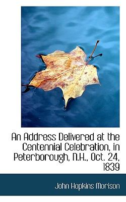 Address Delivered at the Centennial Celebration, in Peterborough, N H , Oct 24 1839 N/A 9781113948304 Front Cover