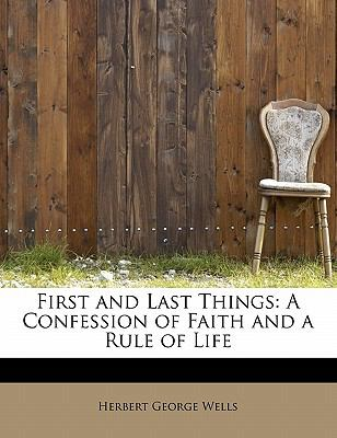 First and Last Things A Confession of Faith and a Rule of Life N/A 9781115759304 Front Cover