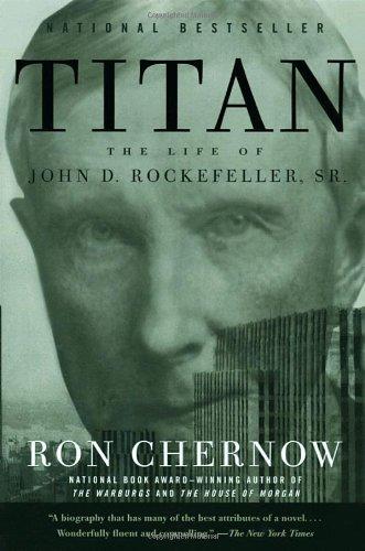 Titan The Life of John D. Rockefeller, Sr  2013 9781400077304 Front Cover