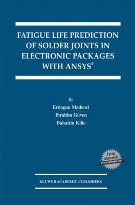 Fatigue Life Prediction of Solder Joints in Electronic Packages with Ansys�   2003 9781402073304 Front Cover