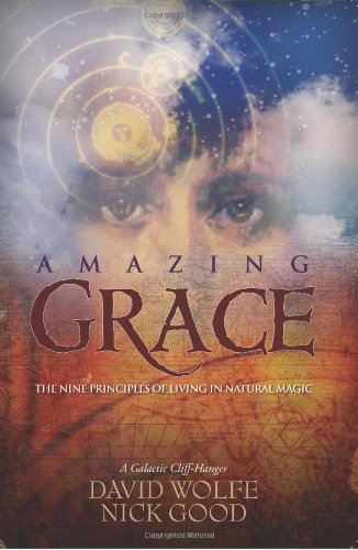 Amazing Grace The Nine Principles of Living in Natural Magic  2008 9781556437304 Front Cover