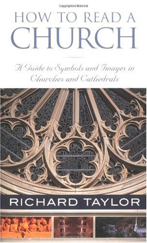 How to Read a Church A Guide to Symbols and Images in Churches and Cathedrals  2005 9781587680304 Front Cover