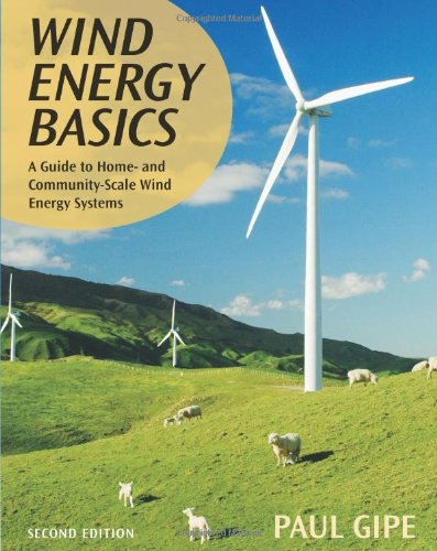 Wind Energy Basics A Guide to Home- and Community-Scale Wind-Energy Systems 2nd 2009 (Revised) edition cover