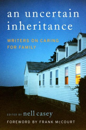 Uncertain Inheritance Writers on Caring for Family  2007 9780060875305 Front Cover