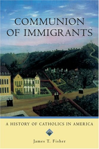 Communion of Immigrants A History of Catholics in America  2007 (Revised) edition cover