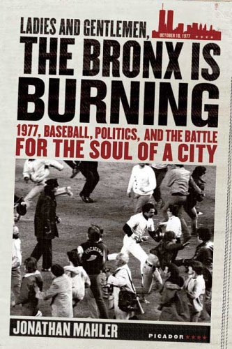 Ladies and Gentlemen, the Bronx Is Burning 1977, Baseball, Politics, and the Battle for the Soul of a City N/A edition cover