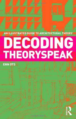 Decoding Theoryspeak An Illustrated Guide to Architectural Theory  2011 edition cover