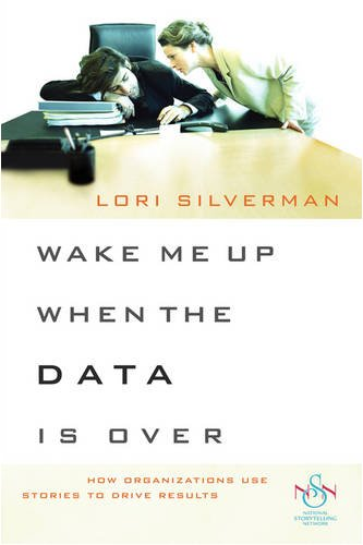 Wake Me up When the Data Is Over How Organizations Use Stories to Drive Results  2006 9780470483305 Front Cover
