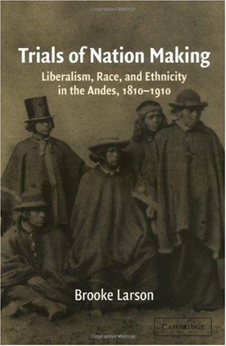 Trials of Nation Making Liberalism, Race, and Ethnicity in the Andes, 1810-1910  2003 edition cover
