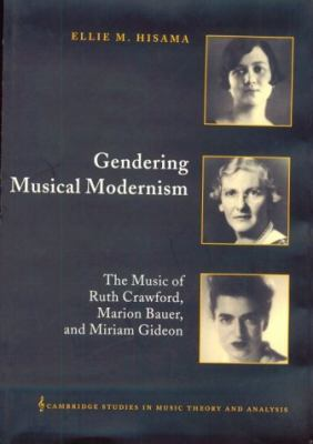 Gendering Musical Modernism The Music of Ruth Crawford, Marion Bauer, and Miriam Gideon  2001 9780521640305 Front Cover