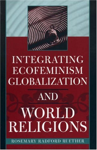 Integrating Ecofeminism, Globalization, and World Religions   2005 edition cover