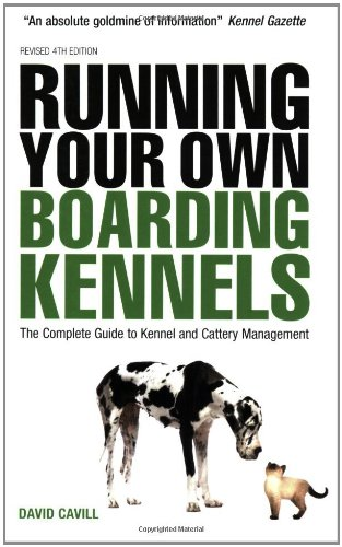 Running Your Own Boarding Kennels The Complete Guide to Kennel and Cattery Management 4th 2008 9780749453305 Front Cover