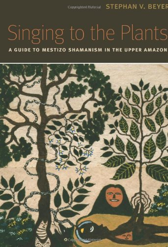 Singing to the Plants A Guide to Mestizo Shamanism in the Upper Amazon  2010 9780826347305 Front Cover