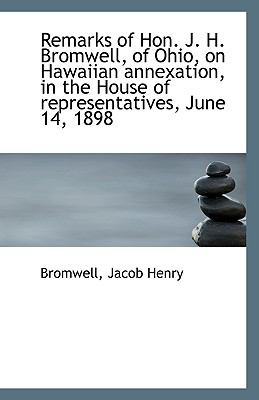 Remarks of Hon J H Bromwell, of Ohio, on Hawaiian Annexation, in the House of Representatives, Ju  N/A edition cover