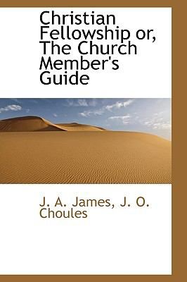 Christian Fellowship or, the Church Member's Guide N/A 9781113587305 Front Cover