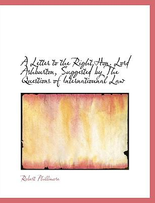 Letter to the Right Hon Lord Ashburton, Suggested by the Questions of Internatiounal Law N/A 9781115439305 Front Cover