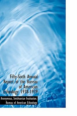 Fifty-Sixth Annual Report of the Bureau of American Ethnology 1938-1939 N/A 9781116461305 Front Cover
