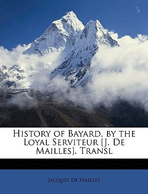 History of Bayard, by the Loyal Serviteur [J de Mailles] Transl  N/A edition cover
