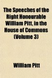 Speeches of the Right Honourable William Pitt, in the House of Commons N/A edition cover
