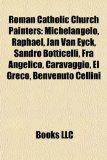 Roman Catholic Church Painters Michelangelo, Raphael, Jan Van Eyck, Sandro Botticelli, Fra Angelico, Caravaggio, el Greco, Benvenuto Cellini N/A edition cover