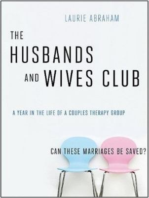 The Husbands and Wives Club: A Year in the Life of a Couples Therapy Group  2010 9781400166305 Front Cover