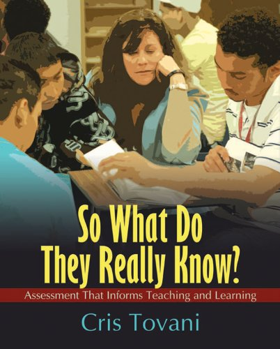 So What Do They Really Know? Assessment That Informs Teaching and Learning  2011 edition cover