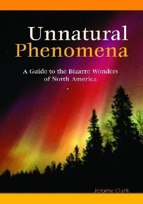 Unnatural Phenomena A Guide to the Bizarre Wonders of North America  2002 edition cover