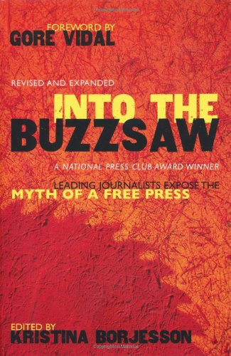 Into the Buzzsaw Leading Journalists Expose the Myth of a Free Press  2004 (Revised) edition cover