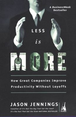 Less Is More How Great Companies Improve Productivity Without Layoffs  2002 9781591840305 Front Cover