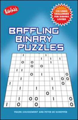 Baffling Binary Puzzles 131 Logic Challenges for Sudoku Lovers N/A 9781936140305 Front Cover