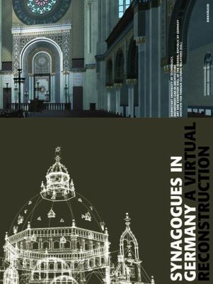 Synagogues in Germany A Virtual Reconstruction  2004 9783764370305 Front Cover