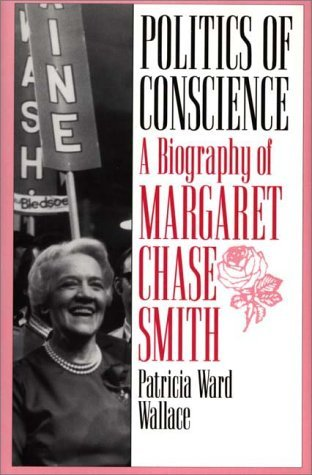 Politics of Conscience A Biography of Margaret Chase Smith  1995 9780275951306 Front Cover