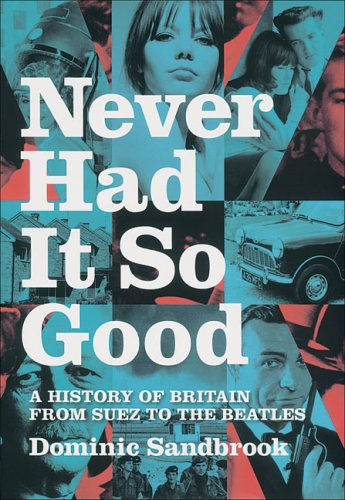 Never Had It So Good A History of Britain from Suez to the Beatles  2006 edition cover