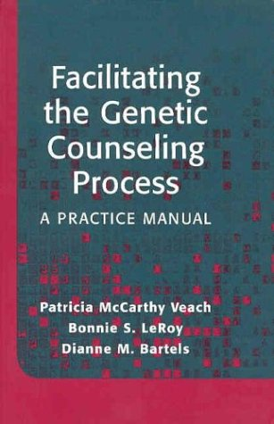 Facilitating the Genetic Counseling Process A Practice Manual  2003 edition cover