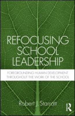 Refocusing School Leadership Foregrounding Human Development Throughout the Work of the School  2011 edition cover