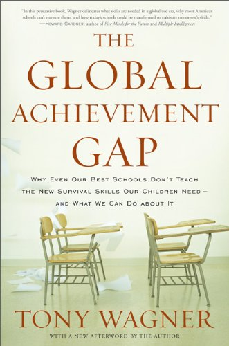 Global Achievement Gap Why Even Our Best Schools Don't Teach the New Survival Skills Our Children Need -- And What We Can Do about It  2010 edition cover