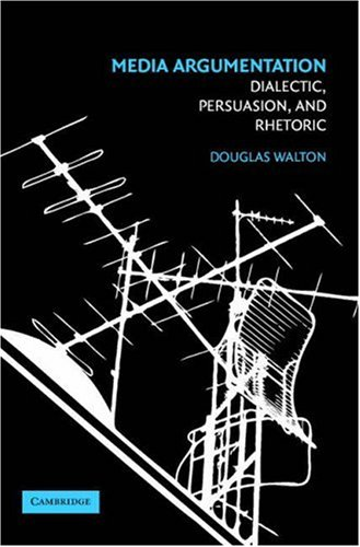 Media Argumentation Dialectic, Persuasion, and Rhetoric  2007 edition cover