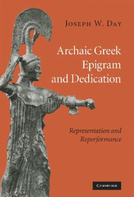 Archaic Greek Epigram and Dedication Representation and Reperformance  2010 9780521896306 Front Cover