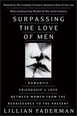 Surpassing the Love of Men Romantic Friendship and Love Between Women from the Renaissance to the Present  2002 edition cover