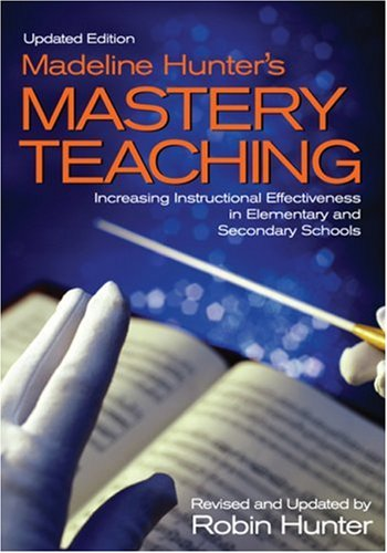 Madeline Hunter's Mastery Teaching Increasing Instructional Effectiveness in Elementary and Secondary Schools 2nd 2004 (Revised) edition cover